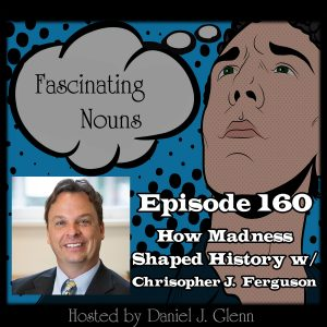 Read more about the article Ep. 160:  How Madness Shaped History