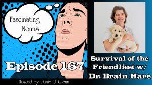 Ep. 167:  Survival of the Friendliest