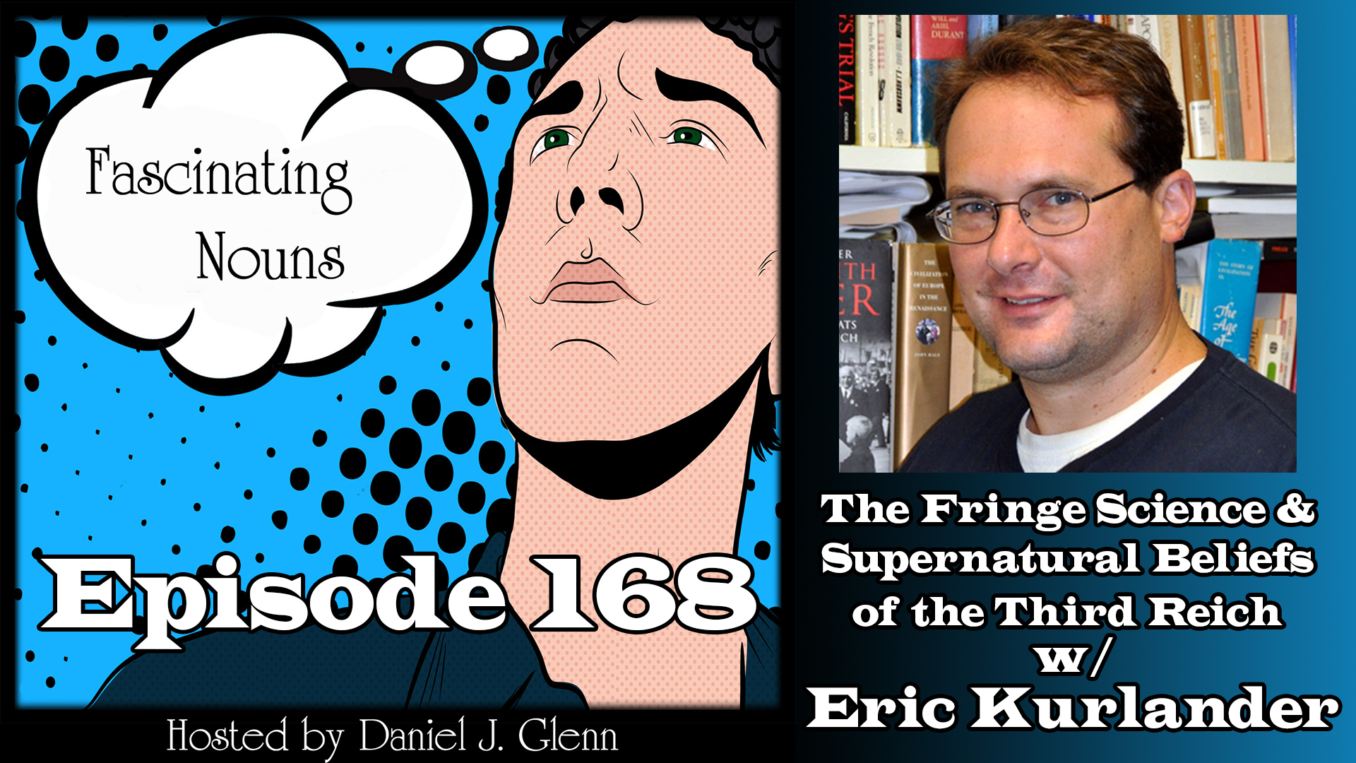 Ep. 168:  The Fringe Science & Supernatural Beliefs of the Third Reich