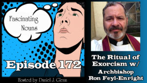 Ep. 172:  The Ritual of Exorcism