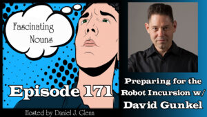 Ep. 171:  Preparing for the Robot Incursion