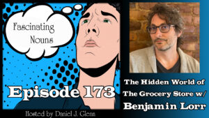 Ep. 173:  The Hidden World of the Grocery Store