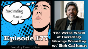 Read more about the article Ep. 177:  The Weird World of Incredibly Strange Wrestling