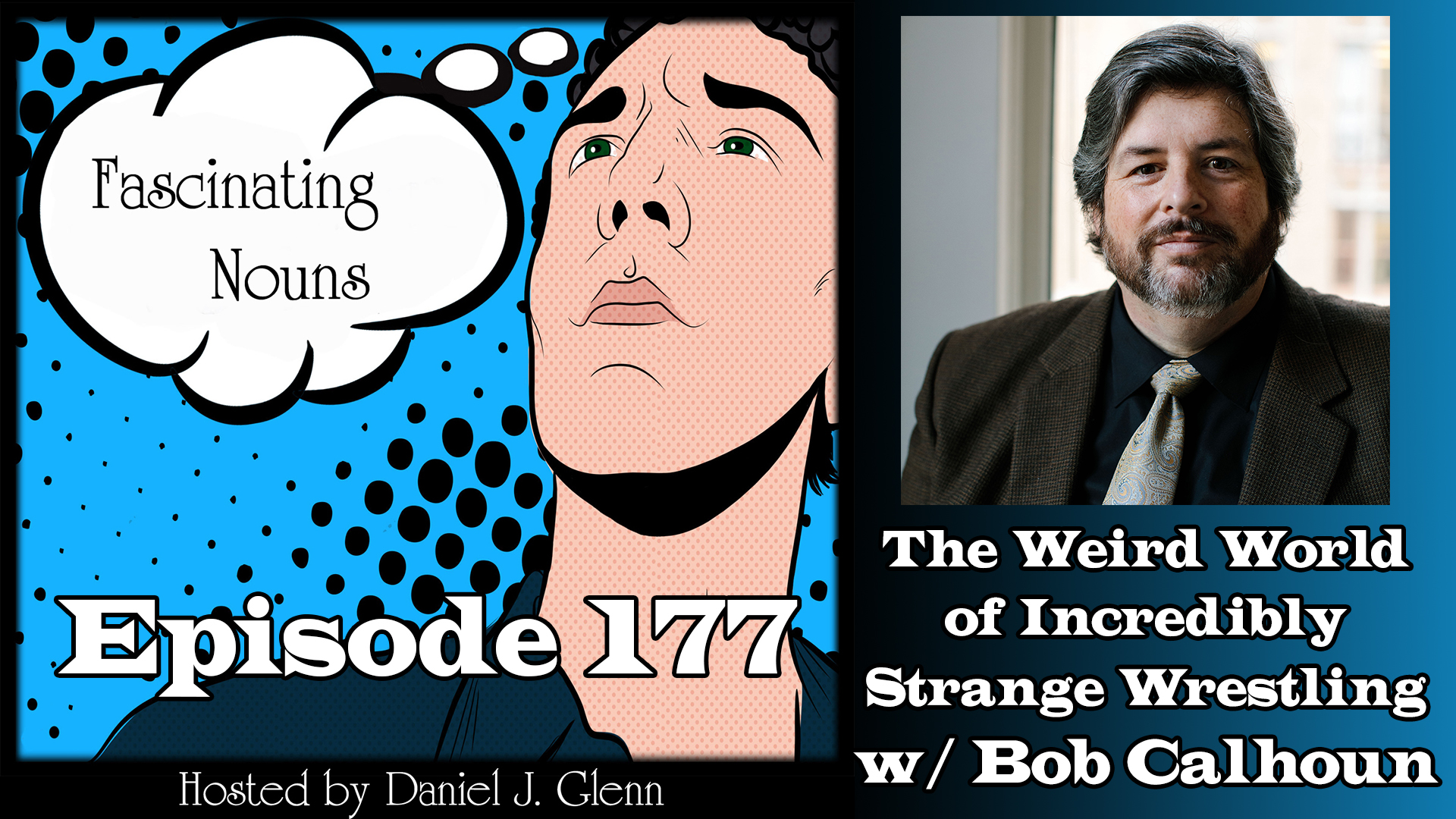 Ep. 177:  The Weird World of Incredibly Strange Wrestling