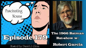 Ep. 179:  The 1966 Batman Bat-show