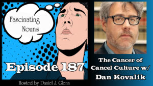 Ep. 187:  The Cancer of Cancel Culture